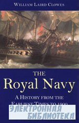 The Royal Navy: A History From The Earliest Times To 1900 Vol.II