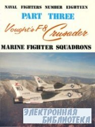 Vought's F-8 Crusader. Part Three: Marine Fighter Squadrons (Naval Fighters Series No 18)