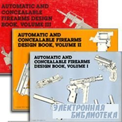 Automatic and Concealable Firearms Design Book Vol I-III