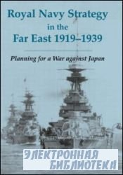 Royal Navy Strategy in the Far East, 1919-1939: Planning for War against Ja ...
