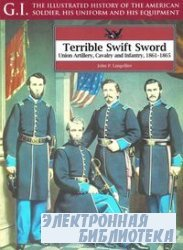 Terrible Swift Sword: Union Artillery, Cavalry and Infantry, 1861-1865 (G.I ...