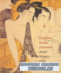 Japanese Erotic Fantasies: Sexual Imagery of the Edo Period