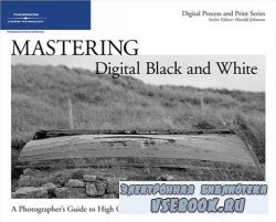 Mastering Digital Black and White: A Photographer's Guide to High Quality B ...