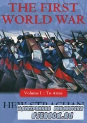 The First World War Vol.I To Arms