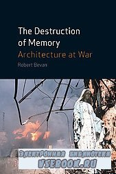 The Destruction of Memory: Architectural and Cultural Warfare
