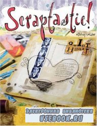 Scraptastic!: 50 Messy, Sparkly, Touch-Feely, Snazzy Ways to Jazz Up Your S ...