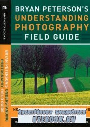 Understanding Photography Field Guide. How to Shoot Great Photographs with  ...