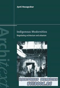 Indigenous Modernities: Negotiating Architecture, Urbanism and Colonialism  ...