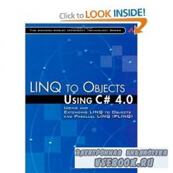 LINQ to Objects Using C# 4.0: Using and Extending LINQ to Objects and Paral ...