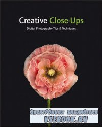 Crative Close-Ups Digital Photography Tips and Techniques