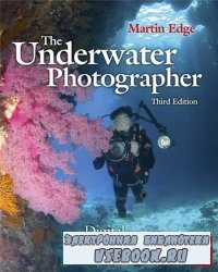 The Underwater Photographer, Third Edition: Digital and Traditional Techniq ...