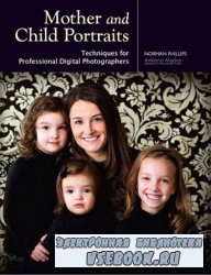 Mother and Child Portraits: Techniques for Professional Digital Photographe ...