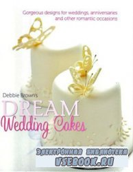 Debbie Brown's Dream Wedding Cakes: Gorgeous Designs for Weddings, Anniver ...