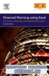 Financial Planning Using Excel, 2 Ed: Forecasting, Planning and Budgeting T ...
