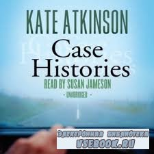 Kate Atkinson / Кейт Аткинсон. Case Histories / Преступления прошлого (Audi ...