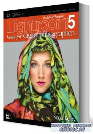 Adobe Photoshop Lightroom 5. Книга для цифровых фотографов