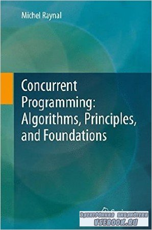 Michel Raynal - Concurrent Programming: Algorithms, Principles, and Foundations